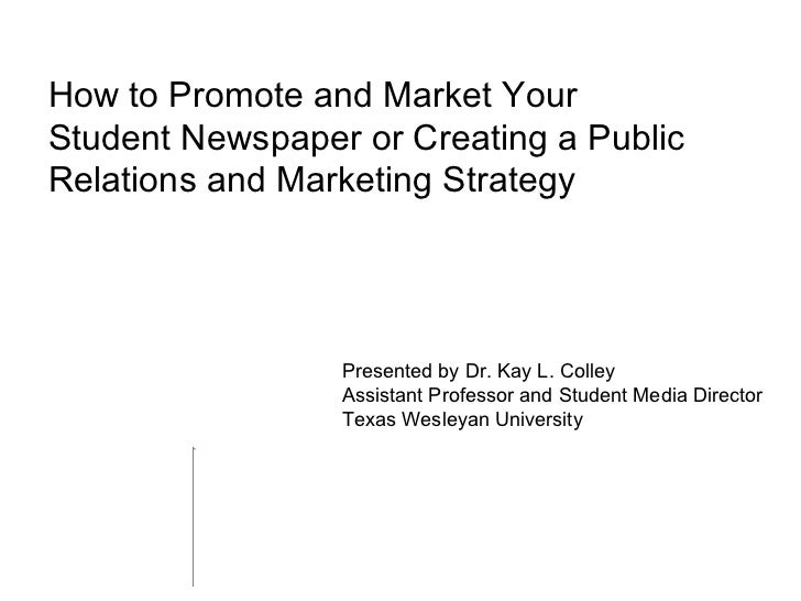 How to Promote and Market Your Student Newspaper or Creating a Public Relations and Marketing Strategy Presented by Dr. Ka...
