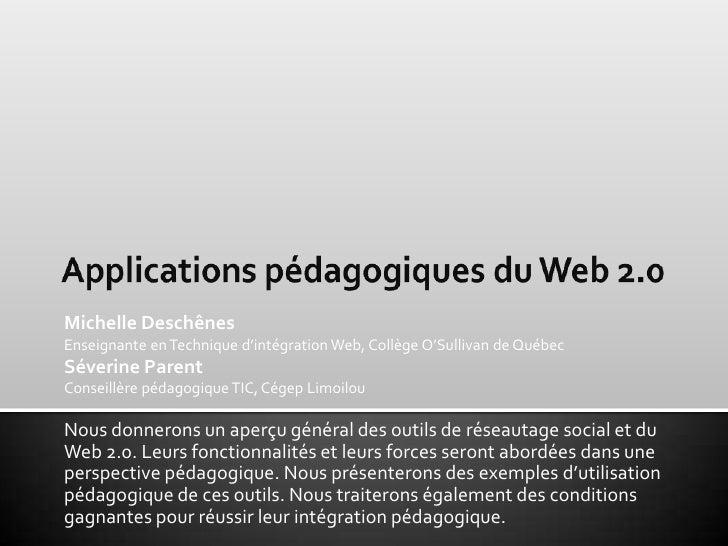 Applications pédagogiques du Web 2.0<br />Michelle DeschênesEnseignante en Technique d'intégration Web, Collège O'Sullivan...