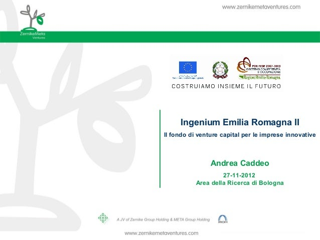 Ingenium Emilia Romagna IIIl fondo di venture capital per le imprese innovative                Andrea Caddeo              ...