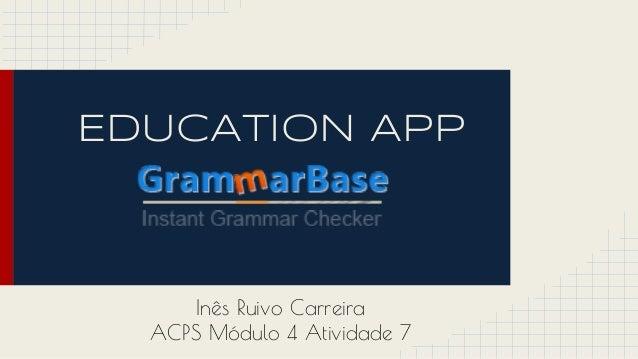 EDUCATION APP  Inês Ruivo Carreira  ACPS Módulo 4 Atividade 7