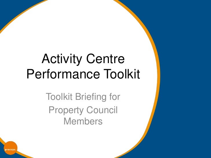 Activity CentrePerformance Toolkit   Toolkit Briefing for    Property Council       Members
