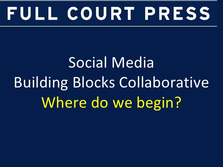 Social Media Building Blocks Collaborative Where do we begin?
