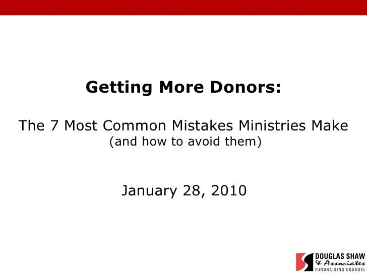 Getting More Donors: The 7 Most Common Mistakes Ministries Make  (and how to avoid them) January 28, 2010