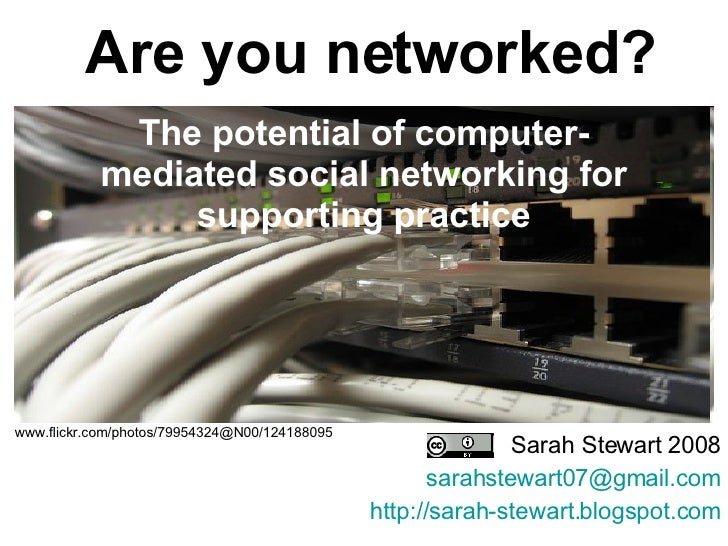 The potential of computer-mediated social networking for supporting practice Sarah Stewart 2008 [email_address] http://sar...