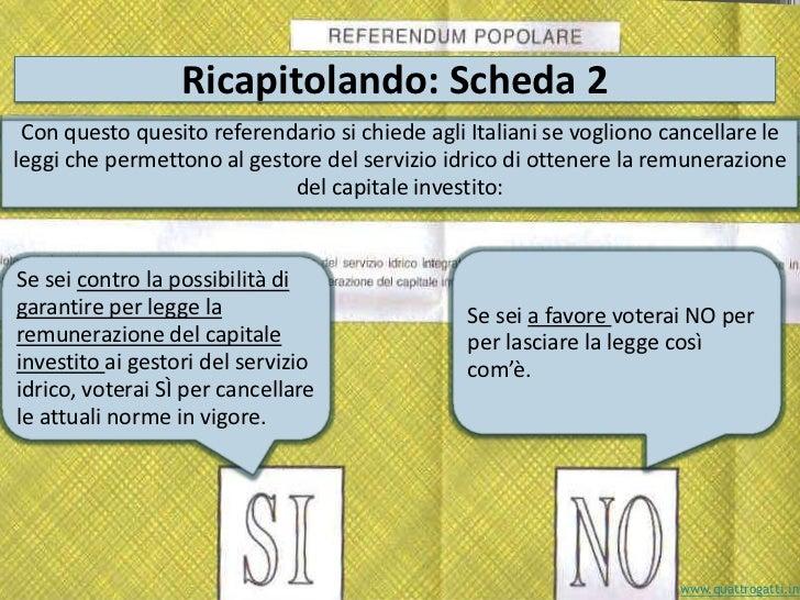 Ricapitolando: Scheda 2 Con questo quesito referendario si chiede agli Italiani se vogliono cancellare le leggi che permet...