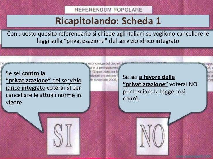 """Ricapitolando: Scheda 1 Con questo quesito referendario si chiede agli Italiani se vogliono cancellare le leggi sulla """"pri..."""