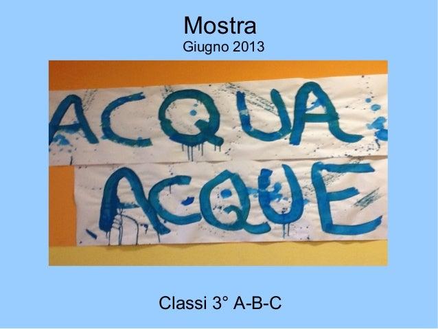 Mostra Giugno 2013 Classi 3° A-B-C