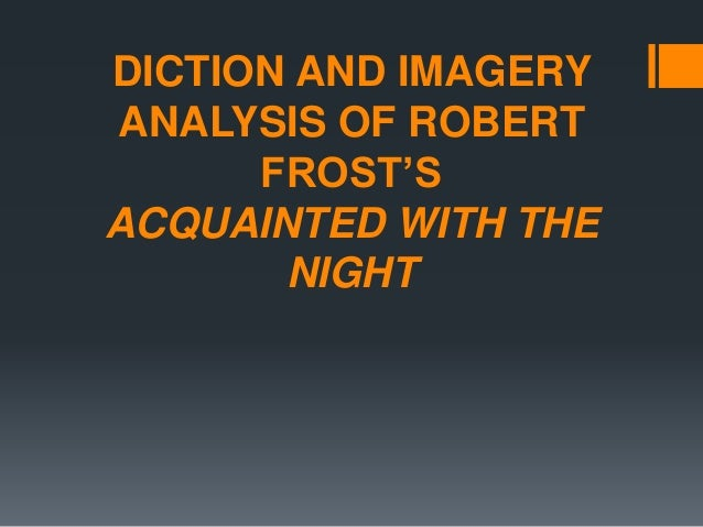 frost s acquainted with the night a ''acquainted with the night'' is a poem written by the american pastoral poet robert frost he was born in 1874 and died in 1963 he wrote about characters, landscape of new england and the beauty of nature.