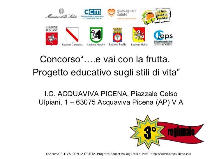 """<ul><li>Concorso""""….e vai con la frutta.  </li></ul><ul><li>Progetto educativo sugli stili di vita"""" </li></ul>I.C. ACQUAVIV..."""