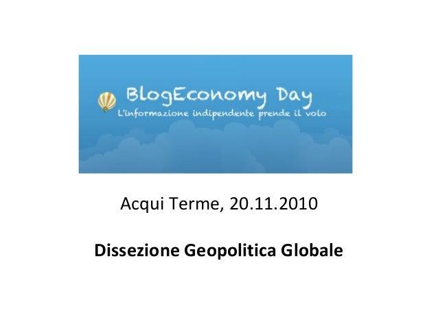 Acqui Terme, 20.11.2010 Dissezione Geopolitica Globale