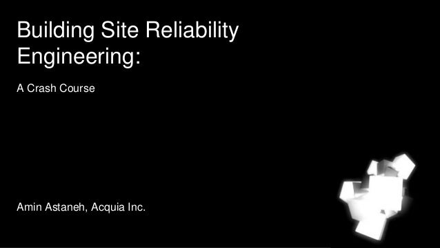 Building Site Reliability Engineering: A Crash Course Amin Astaneh, Acquia Inc.