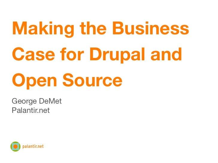 Making the BusinessCase for Drupal andOpen SourceGeorge DeMetPalantir.net