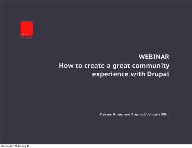 WEBINAR                           How to create a great community                                    experience with Drupa...