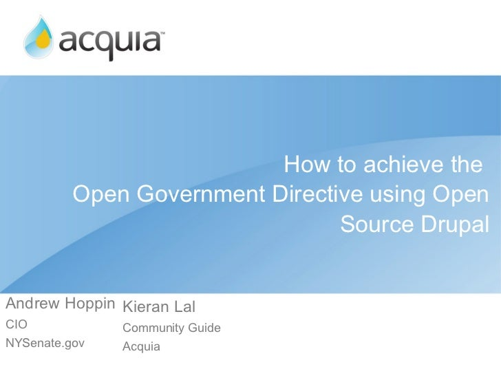 How to achieve the  Open Government Directive using Open Source Drupal Andrew Hoppin CIO NYSenate.gov Kieran Lal Community...