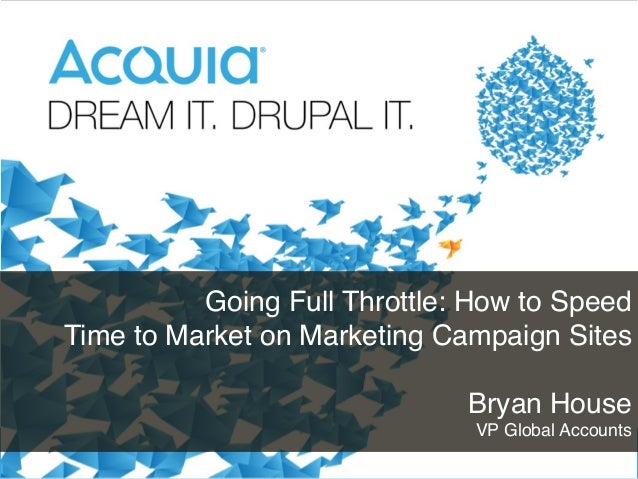 """Going Full Throttle: How to Speed Time to Market on Marketing Campaign Sites  Bryan House VP Global Accounts"""" 1"""