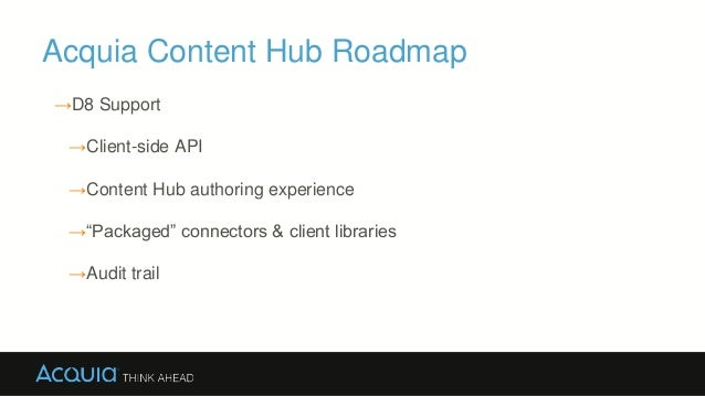 Acquia Content Hub Differentiators → Integration approach (platform agnostic) ▪ No need to rip and replace technologies ▪ ...
