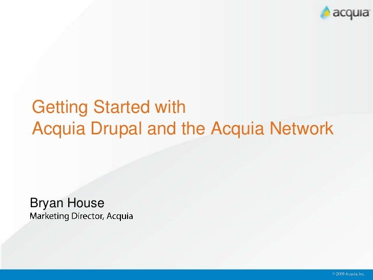 Getting Started with Acquia Drupal and the Acquia Network<br />Bryan House<br />Marketing Director, Acquia<br />© 2009 Acq...