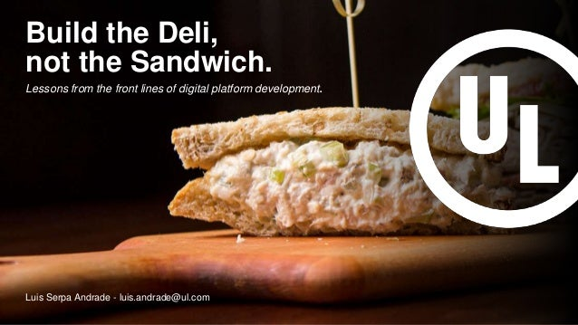 © Lessons from the front lines of digital platform development. not the Sandwich. Build the Deli, Luis Serpa Andrade - lui...