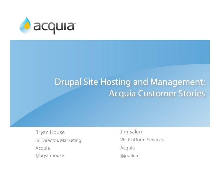 Drupal Site Hosting and Management:                       Acquia Customer Stories    Bryan House               Jim Salem S...
