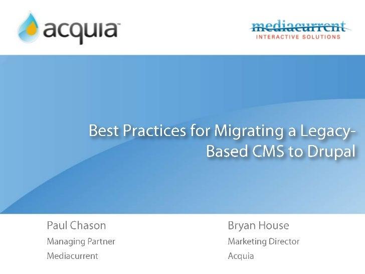 Best Practices for Migrating a Legacy-Based CMS to Drupal<br />Paul Chason<br />Managing Partner<br />Mediacurrent<br />Br...