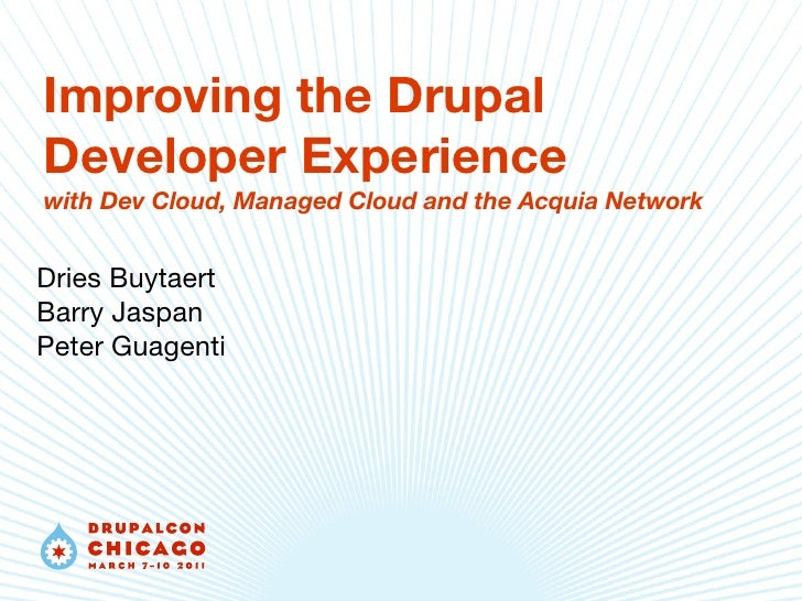 Improving the DrupalDeveloper Experiencewith Dev Cloud, Managed Cloud and the Acquia NetworkDries BuytaertBarry JaspanPete...