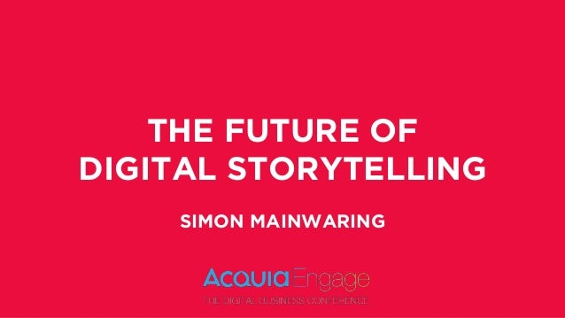 THE FUTURE OF  DIGITAL STORYTELLING  SIMON MAINWARING