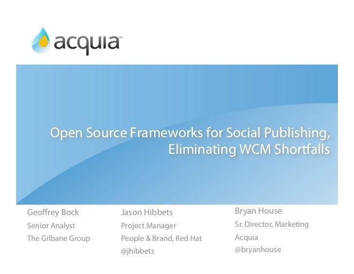 Open Source Frameworks for Social Publishing,                        Eliminating WCM Shortfalls    Geoffrey Bock        Jas...