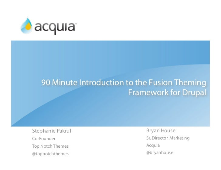 90 Minute Introduction to the Fusion Theming                            Framework for Drupal    Stephanie Pakrul          ...