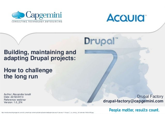 Building, maintaining and   adapting Drupal projects:   How to challenge   the long run   Author: Alexandre Israël   Date:...