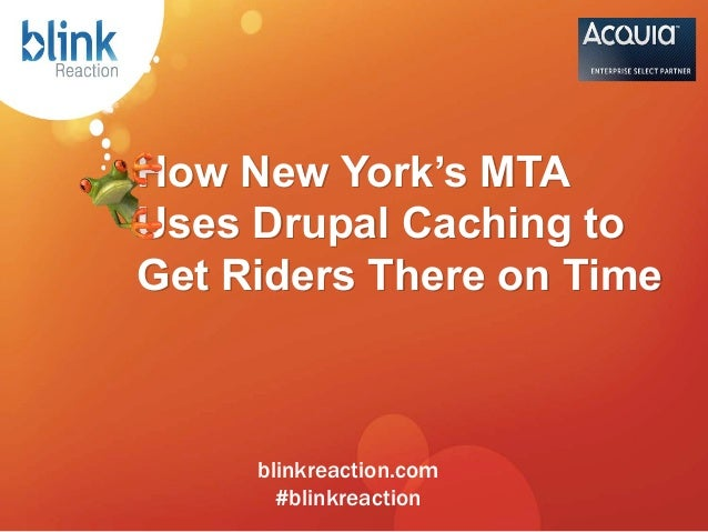 How New York's MTAUses Drupal Caching toGet Riders There on Time     blinkreaction.com       #blinkreaction