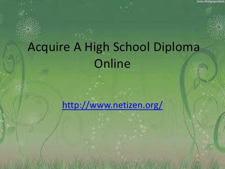 Acquire A High School Diploma           Online     http://www.netizen.org/