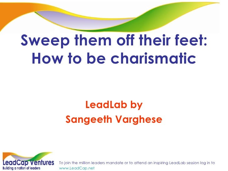 Sweep them off their feet: How to be charismatic LeadLab by Sangeeth Varghese