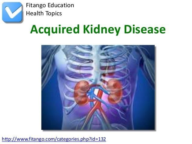 Fitango Education          Health Topics           Acquired Kidney Diseasehttp://www.fitango.com/categories.php?id=132