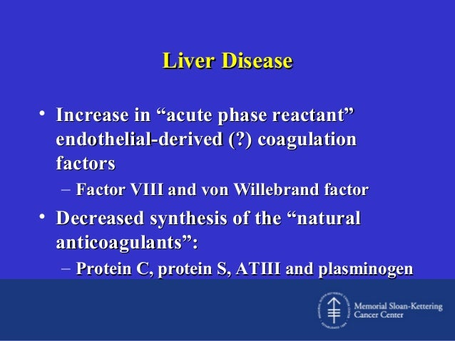"""Liver Disease • Increase in """"acute phase reactant"""" endothelial-derived (?) coagulation factors – Factor VIII and von Wille..."""