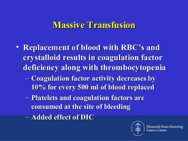 Massive Transfusion • Replacement of blood with RBC's and crystalloid results in coagulation factor deficiency along with ...
