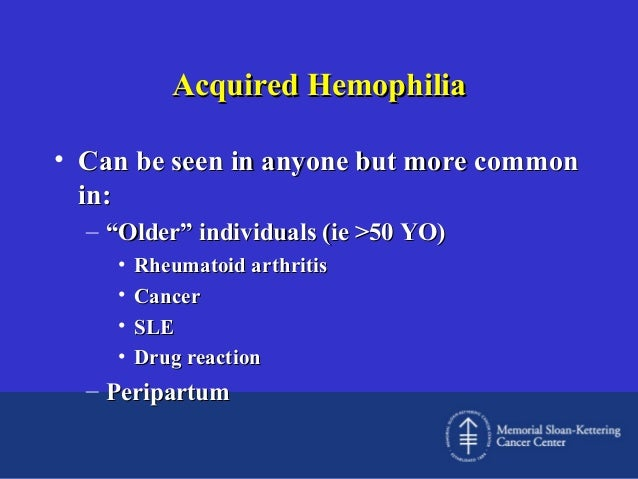"""Acquired Hemophilia • Can be seen in anyone but more common in: – """"Older"""" individuals (ie >50 YO) • • • •  Rheumatoid arth..."""