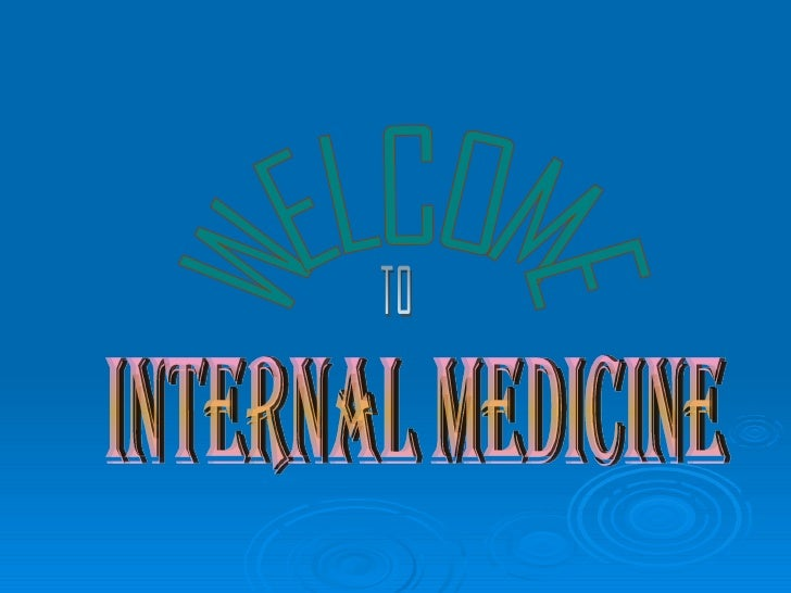 INTERNAL MEDICINE WELCOME TO
