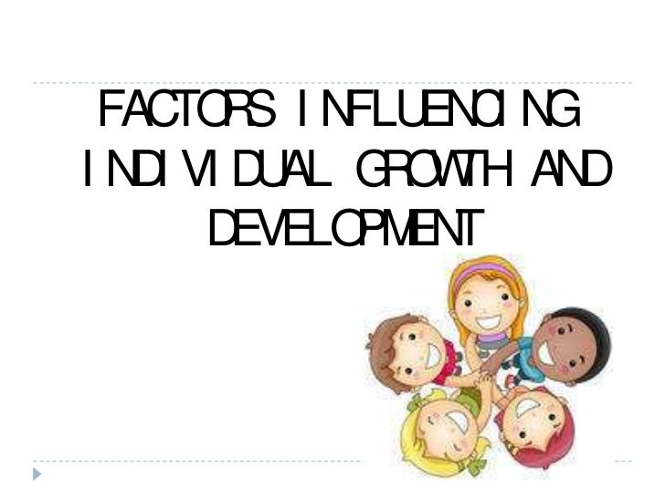 Influences in growth and development