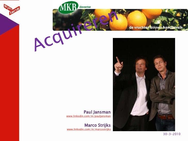 1<br />30-3-2010<br />Acquireren<br />Paul Jansman<br />www.linkedin.com/in/pauljansman<br />Marco Strijks<br />www.linked...