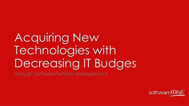 Acquiring New Technologies with Decreasing IT Budges Through Software Portfolio Management