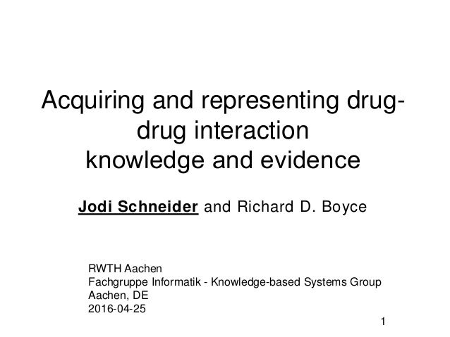 Acquiring and representing drug- drug interaction knowledge and evidence​ Jodi Schneider and Richard D. Boyce RWTH Aachen ...