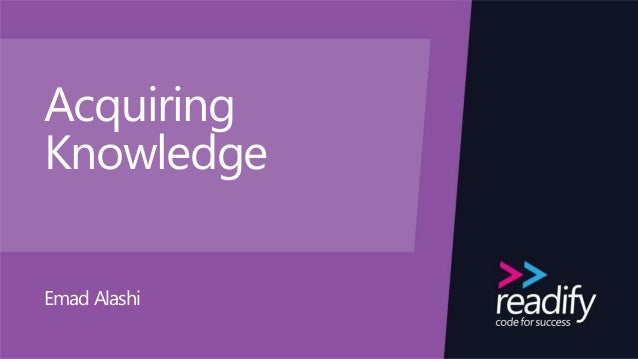 Acquiring Knowledge Emad Alashi