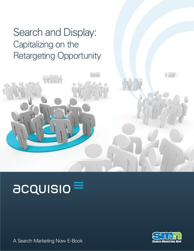 Search and Display:Capitalizing on theRetargeting OpportunityA Search Marketing Now E-Book