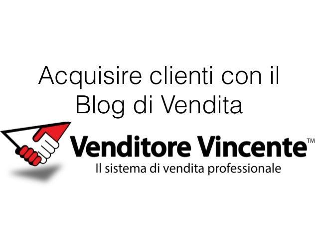 Acquisire clienti con il Blog di Vendita