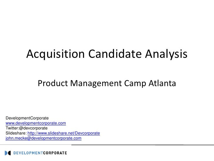 Acquisition Candidate Analysis                  Product Management Camp Atlanta   DevelopmentCorporate www.developmentcorp...