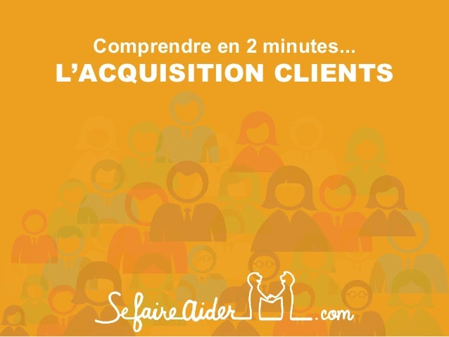 Comprendre en 2 minutes... L'ACQUISITION CLIENTS
