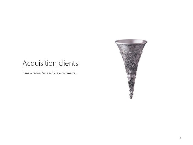 Acquisition clients Dans la cadre d'une activité e-commerce.  1