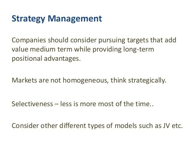 Strategy Management Companies should consider pursuing targets that add value medium term while providing long-term positi...