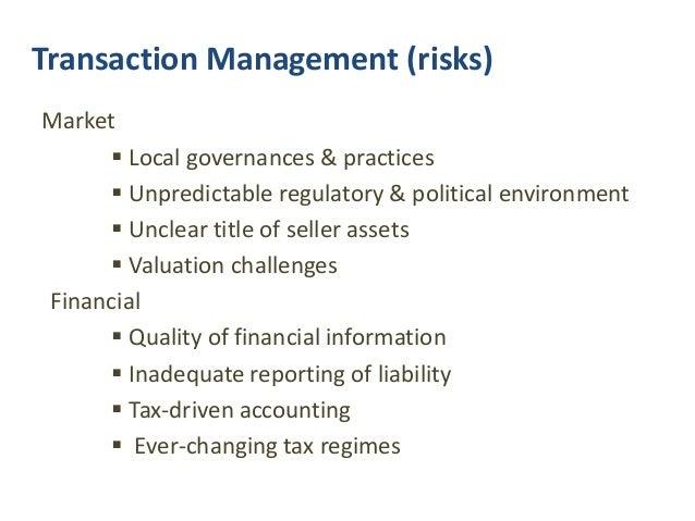 Transaction Management (risks) Market  Local governances & practices  Unpredictable regulatory & political environment ...