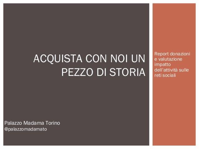 Report donazioni e valutazione impatto dell'attività sulle reti sociali ACQUISTA CON NOI UN PEZZO DI STORIA Palazzo Madama...